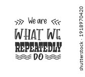 we are what we repeatedly do....   Shutterstock .eps vector #1918970420