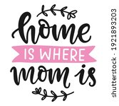home is where mom is hand... | Shutterstock .eps vector #1921893203