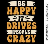 be happy it drives people crazy | Shutterstock .eps vector #1925243159