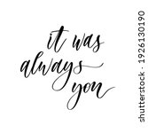 It Was Always You   Hand Drawn...