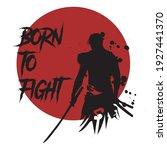 Born To Fight  Japanese Samurai ...