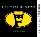 Happy fathers Day greeting card. I love you daddy.