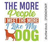 the more people i meet the more ... | Shutterstock .eps vector #1930604369