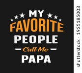 my favorite people call me papa ... | Shutterstock .eps vector #1935185003