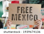 """The Phrase """" Free Mexico """" On A ..."""