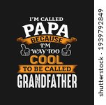 i'm called papa because i'm way ... | Shutterstock .eps vector #1939792849