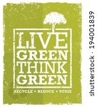Live Think Green Recycle Reduce ...