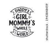 daddy's girl mommy's whole... | Shutterstock .eps vector #1943848459