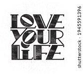 love your life t shirt design....   Shutterstock .eps vector #1945591396