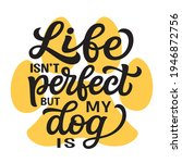 life isn't perfect but my dog... | Shutterstock .eps vector #1946872756