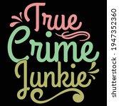 true crime junkie  crime quotes ... | Shutterstock .eps vector #1947352360