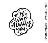 It Was Always You. Hand Drawn...