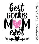 best bonus mom ever   happy... | Shutterstock .eps vector #1951366963