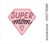 super mom. mothers day cute... | Shutterstock .eps vector #1952778589