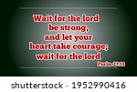Wait For The Lord Be Strong And ...