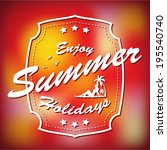 enjoy summer holidays sign  | Shutterstock .eps vector #195540740