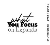 """""""what you focus on expands""""....   Shutterstock .eps vector #1955410453"""