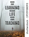 Small photo of motivational inspirational positive life quote about that never stop learning because life never stops teaching with the forest and a man background