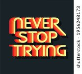 never stop trying typography... | Shutterstock .eps vector #1956248173