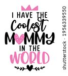 i have the coolest mommy in the ... | Shutterstock .eps vector #1956339550