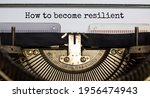 Small photo of How to become resilient symbol. Concept words 'How to become resilient' typed on retro typewriter. Business, motivational and how to become resilient concept.
