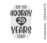 Hip hip hooray 29 years today, Birthday anniversary event lettering for invitation, greeting card and template.
