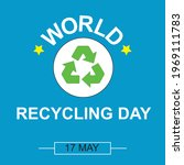 World Recicling Day symbol, sign or logo. White background. Icon International Day. Vector Illustration. Illustrated, 17 May.