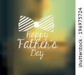 fathers day design over blur... | Shutterstock .eps vector #196975724