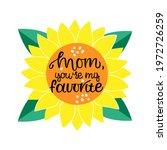 Mom You My Favorite...
