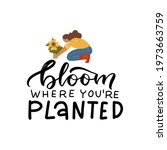 bloom where you are planted  ... | Shutterstock .eps vector #1973663759