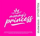mommy princess t shirt design... | Shutterstock .eps vector #1974357056