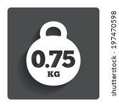 weight sign icon. 0.75 kilogram ... | Shutterstock .eps vector #197470598