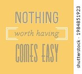 nothing worth having comes easy ... | Shutterstock .eps vector #1984851923