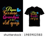 papa because grandpa is for old ... | Shutterstock .eps vector #1985902583