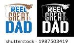reel great dad printable vector ... | Shutterstock .eps vector #1987503419