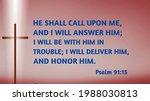 He Shall Call Upon Me And I...