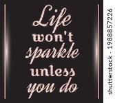 life won't sparkle unless you... | Shutterstock .eps vector #1988857226