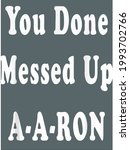 you done messed up a a ron...   Shutterstock .eps vector #1993702766