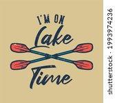 t shirt design i'm on lake time ... | Shutterstock .eps vector #1993974236