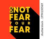 do not fear your fear  ... | Shutterstock .eps vector #1994130569