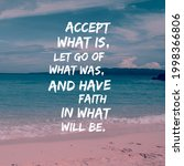 Accept What Is  Let Go Of What...