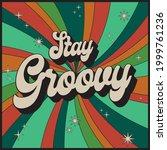 70s retro stay groovy slogan...   Shutterstock .eps vector #1999761236