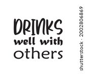 drinks well with others letter quote