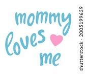 mommy loves me  lettering.... | Shutterstock .eps vector #2005199639