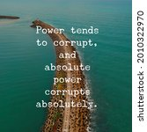Small photo of Power tends to corrupt, and absolute power corrupts absolutely. Motivational And Inspirational Quote.