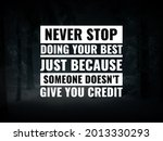 Small photo of Inspirational and motivational quotes. never stop doing your best just because someone doesn't give you credit
