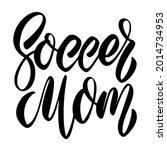 soccer mom. lettering phrase on ...   Shutterstock .eps vector #2014734953