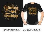 beaching not teaching t shirt...   Shutterstock .eps vector #2016905276