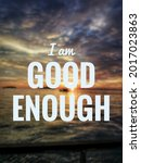'i Am Good Enough' Quote On A...