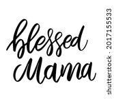 blessed mama. lettering phrase...   Shutterstock .eps vector #2017155533